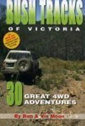 Bush Tracks of Victoria - 30 Great 4WD Adventures